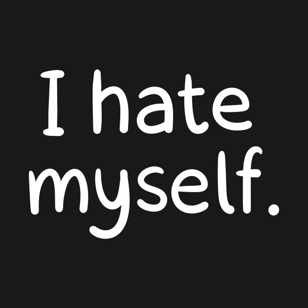 I Hate Myself Loading Artist T Shirt Teepublic