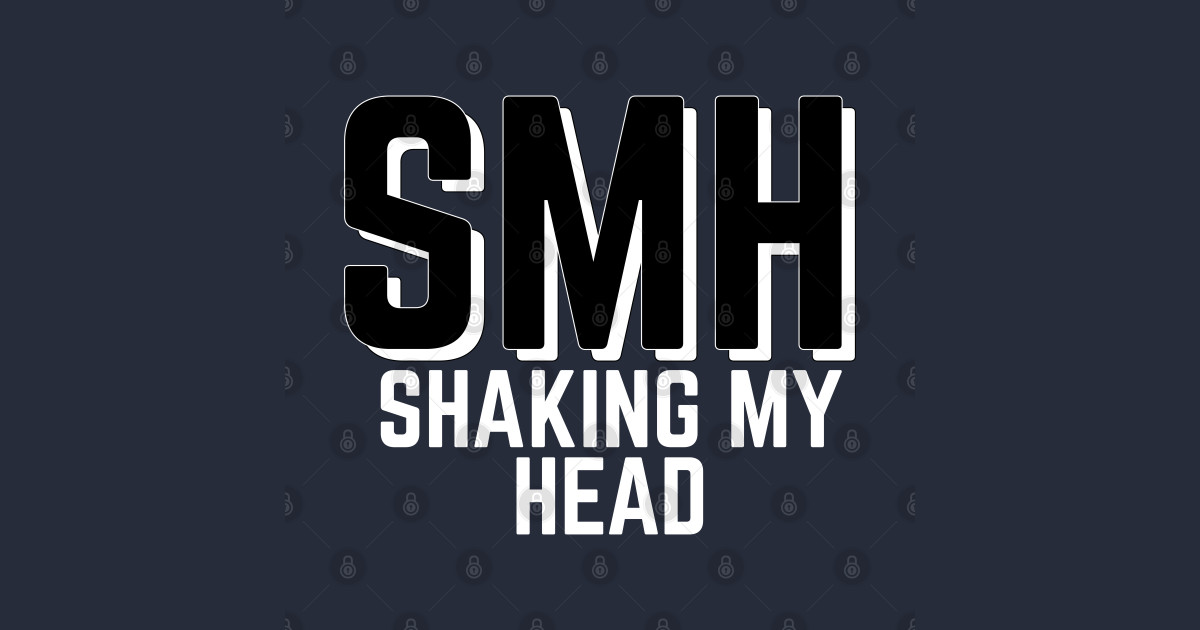 SMH, Shake My Head, Internet Slang - Internet Trends - T ...