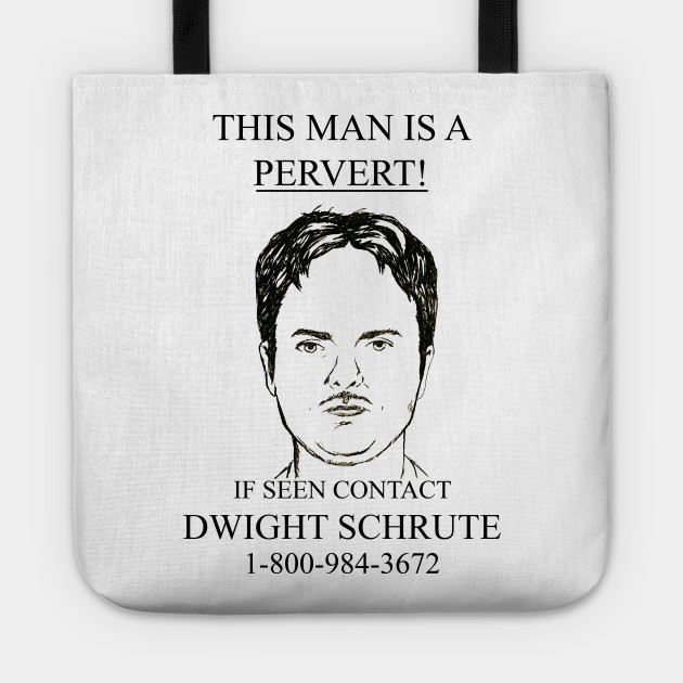 69c54a3b2 This Man Is A Pervert! If Seen Contact Dwight Schrute - The Office ...