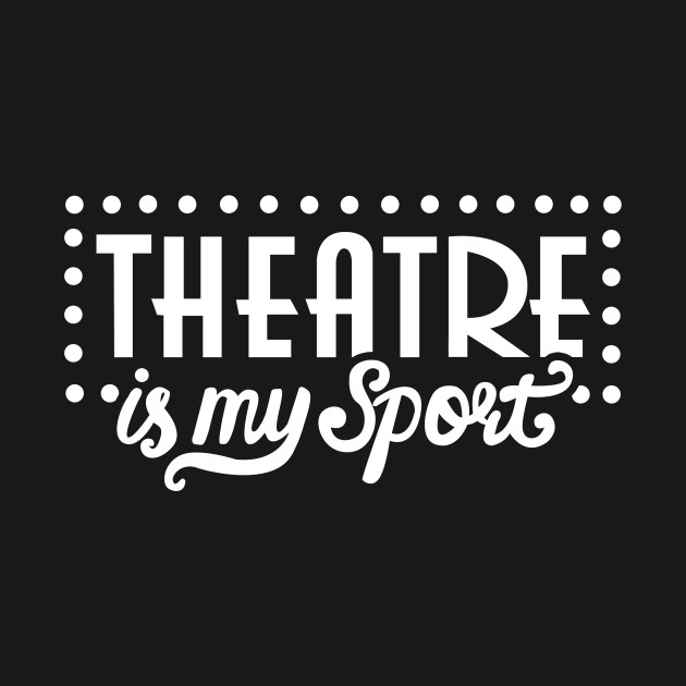 Theatre Is My Sport Funny
