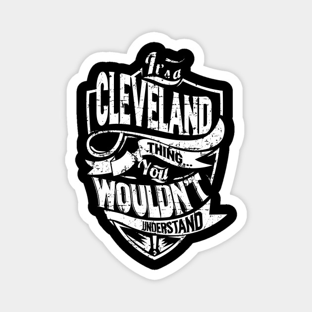 Its CLEVELAND Thing You Wouldnt Understand