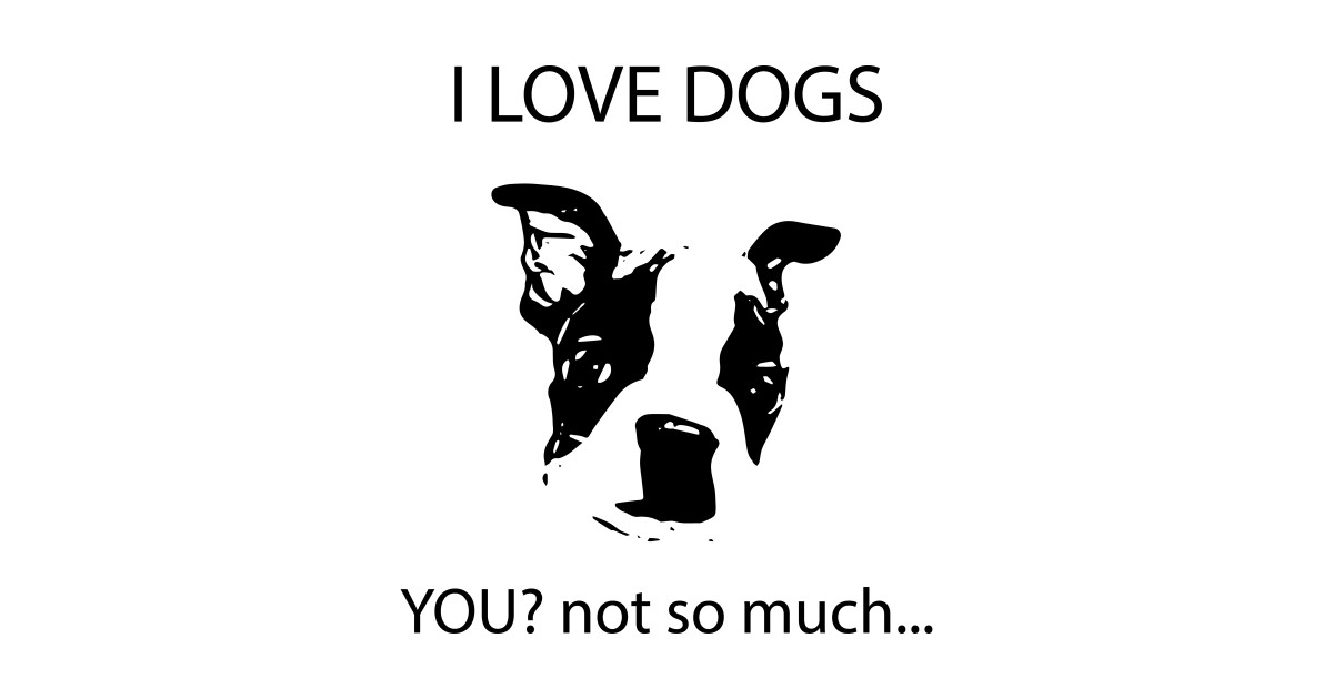 i love dogs you not so much love d t shirt teepublic. Black Bedroom Furniture Sets. Home Design Ideas
