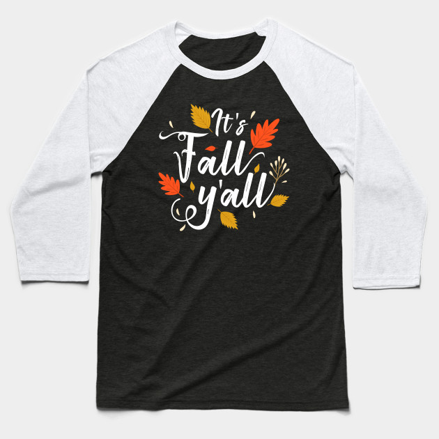It's fall y'all Funny Autumn Season Leaves Southern Design Baseball T-Shirt