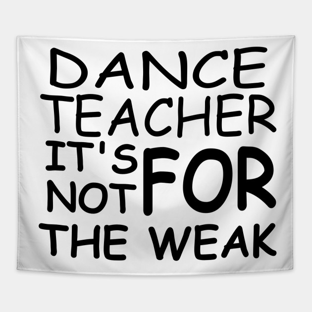 Dance teacher strong, sayings quotes for teachers