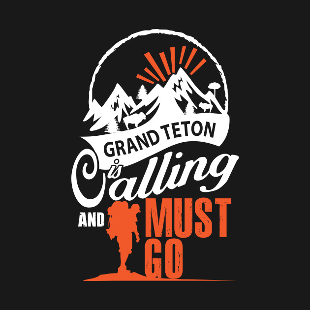 Grand Teton Is Calling And I Must Go