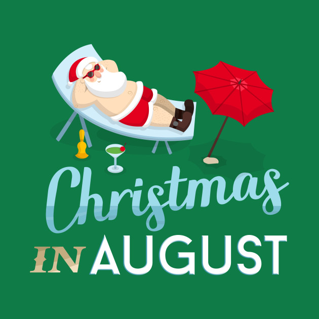 Christmas In August Poster.Christmas In August Funny T Shirt