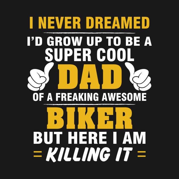 BIKER Dad  – Super Cool Dad Of Freaking Awesome BIKER