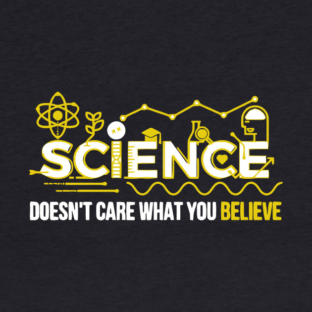 Science Doesn't Care What You Believe T Shirt