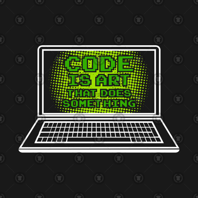 """Funny """"Code is art that does something"""" T-Shirts and Gifts for coders and nerds"""