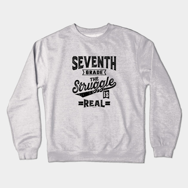 cc925e91 7th Grade The Struggle is Real - Teacher - Crewneck Sweatshirt ...