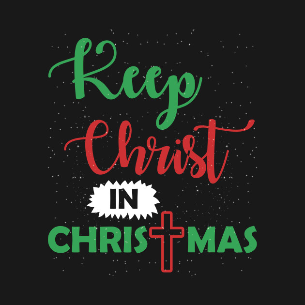 Christ In Christmas.Keep Christ In Christmas Christian Inspire Holiday T Shirt