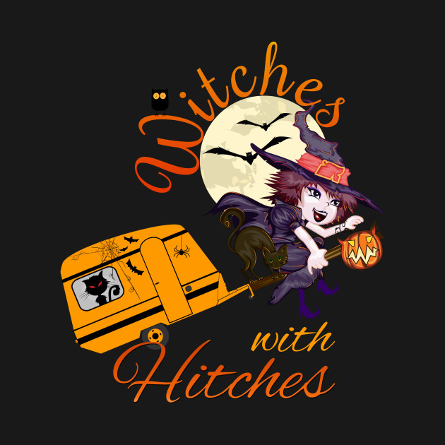 0c257b3d Funny Witches with Hitches Camping Halloween Funny Witches with Hitches  Camping Halloween