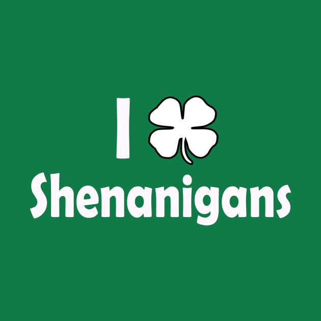 I Love Shenanigans. Funny St Patricks Day