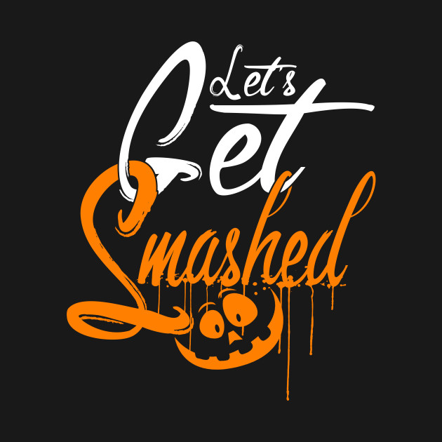 Lets get Smashed funny scary Halloween Shirts Gifts on October 31 ...