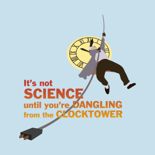 It's Not Science Until You're Dangling t-shirts