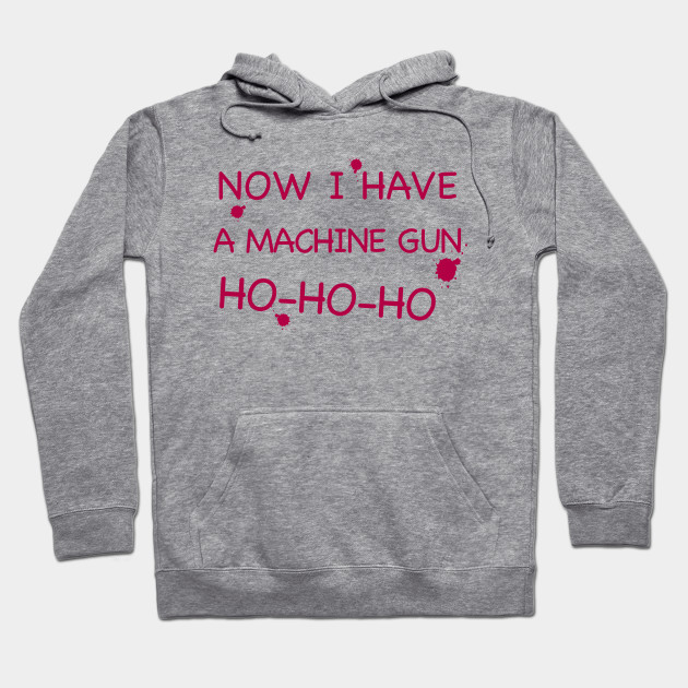 Now I have a machine gun, Ho Ho Ho
