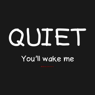 Quiet You'll Wake Me t-shirts