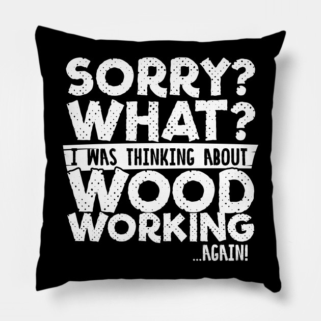 a526bc72 Woodworking Humor Phrase Gift - Woodworking Gifts - Pillow | TeePublic