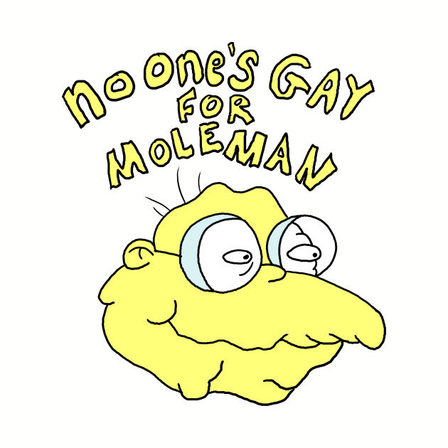No one's gay for Moleman
