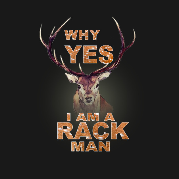 Why Yes I Am A Rack Man Funny Deer Shirt Hunting Shirt