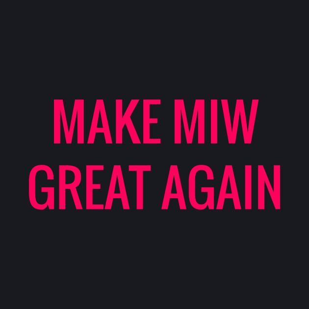 MAKE MIW GREAT AGAIN