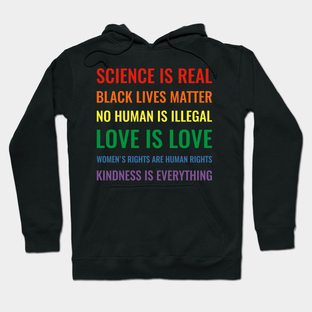 Science is real! Black lives matter! No human is illegal! Love is love! Women's rights are human rights! Kindness is everything! Shirt