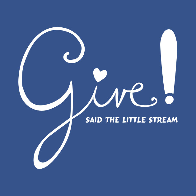 Give! Said the Little Stream