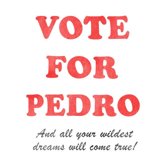 Vote For Pedro Font vote for pedro   - cult film - t-shirt teepublic