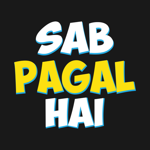 Sab Paagal Hai Funny Hindi Desi Quote Hindi Quote T Shirt