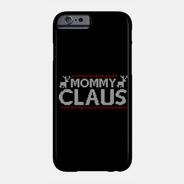 Mommy Claus | Mom Mother Christmas Gift Mothers Phone Case
