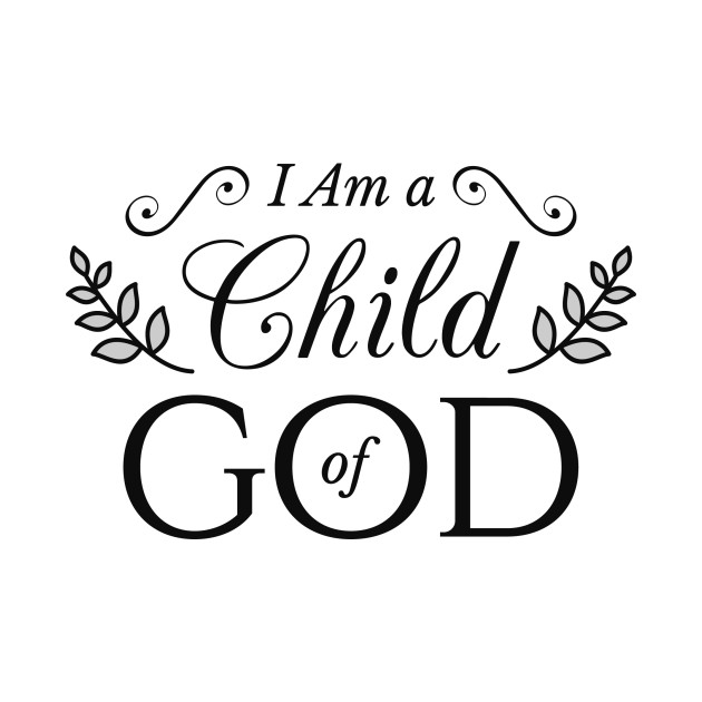 b490d557a I Am A Child Of God - I Am A Child Of God - T-Shirt | TeePublic