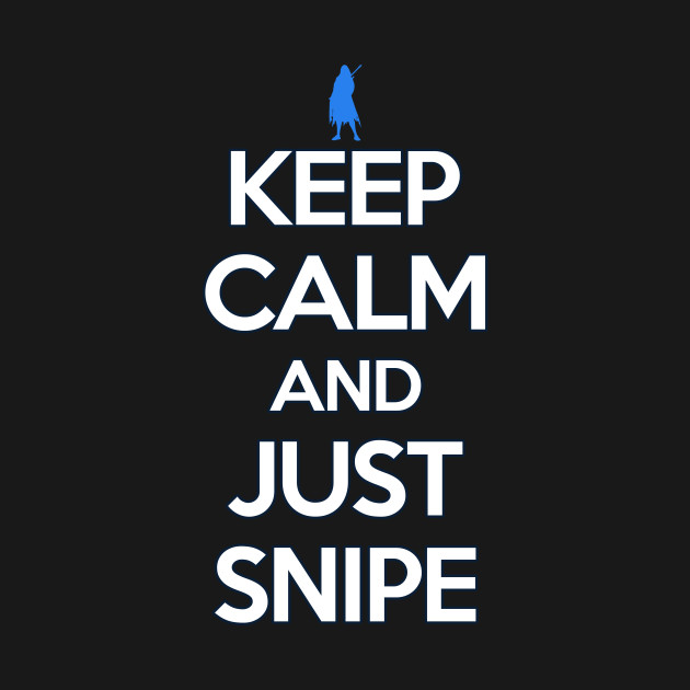 keep calm and just snipe shirt ana t shirt teepublic