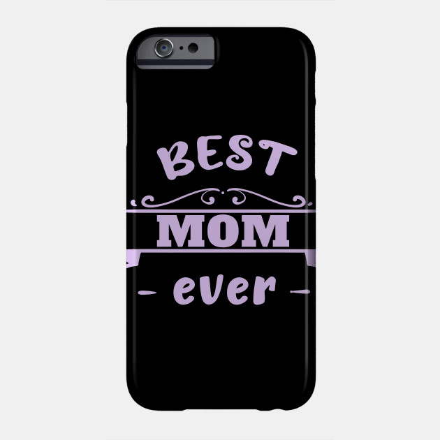 Best mom ever Mother's Day Mum Mother Mummy mom Phone Case