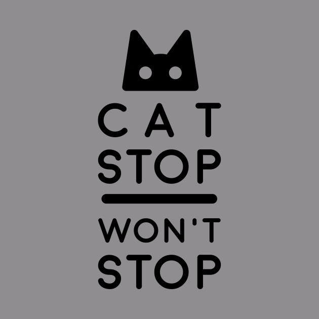 Cat Stop, Won't Stop