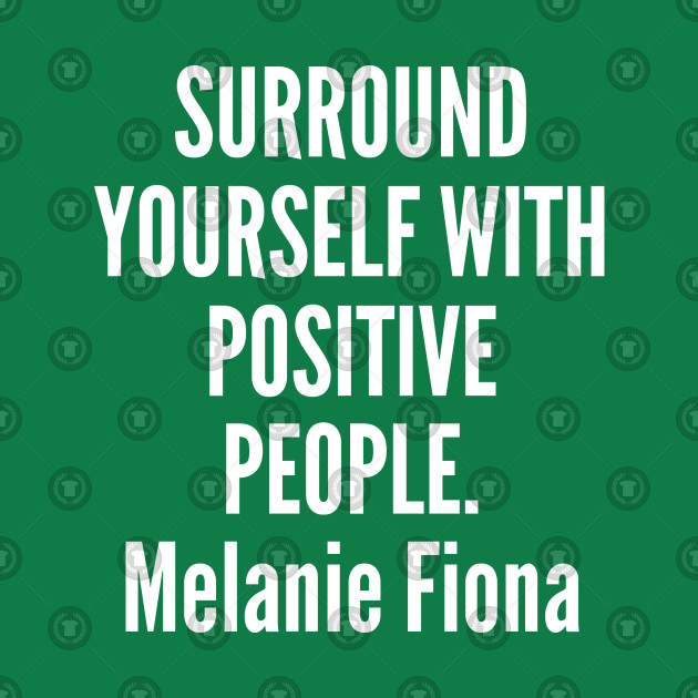 Positive Melanie Fiona Surround Yourself With Positive People