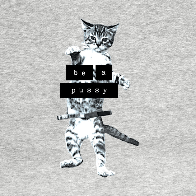 Be a Pussy(cat)