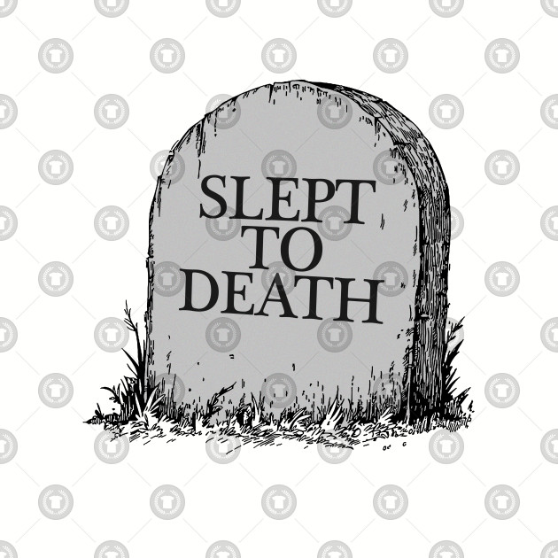 Slept To Death