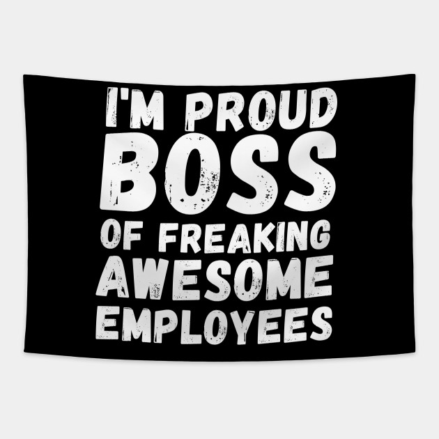 i'm a proud boss of freaking awesome employees