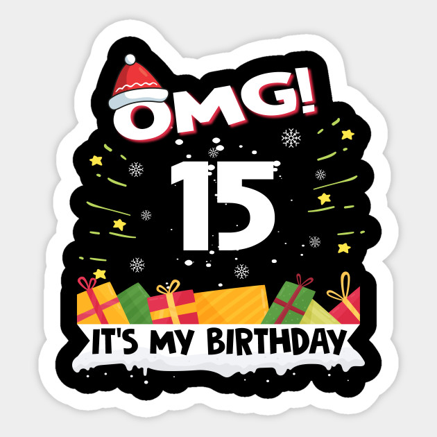 OMG Its My 15th Birthday Gift Funny Christmas Gifts Sticker