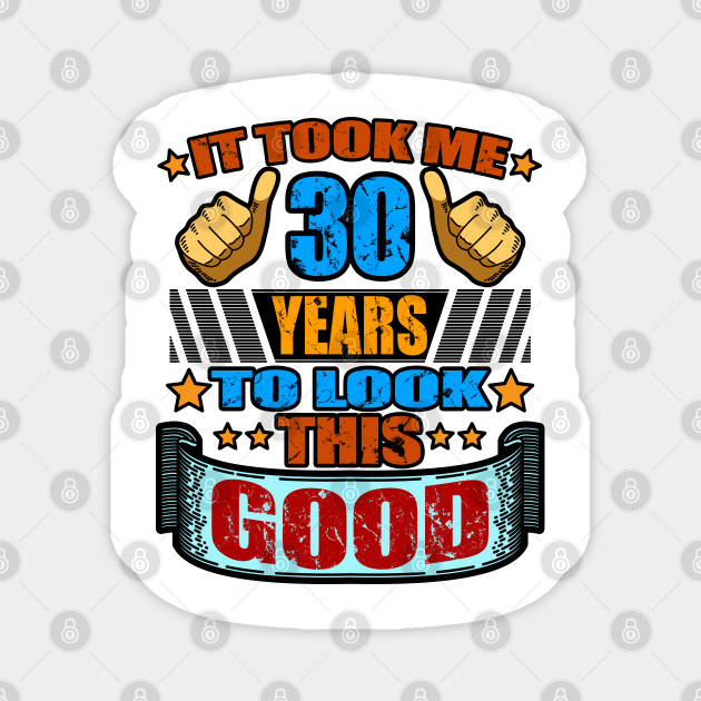 Funny 30th Birthday Saying Gift For Men And Women 30th Birthday Gift Magnet Teepublic De