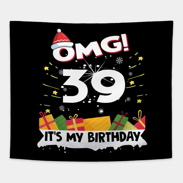 OMG Its My 39th Birthday Gift Funny Christmas Gifts Tapestry