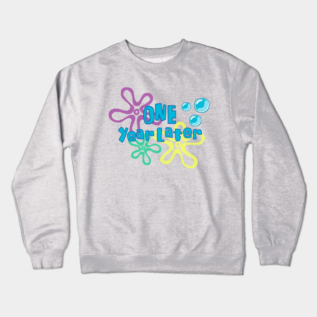 One Year Later First Birthday Shirt Crewneck Sweatshirt