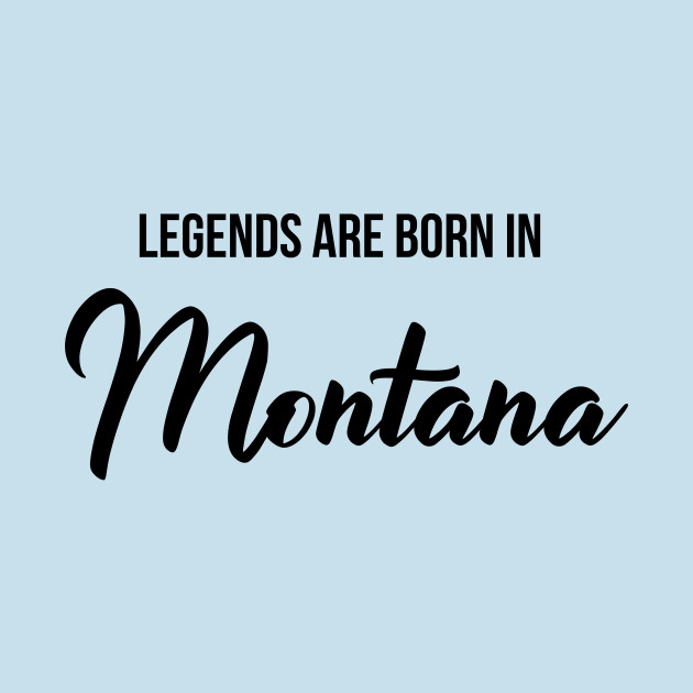 Legends Are Born In Montana