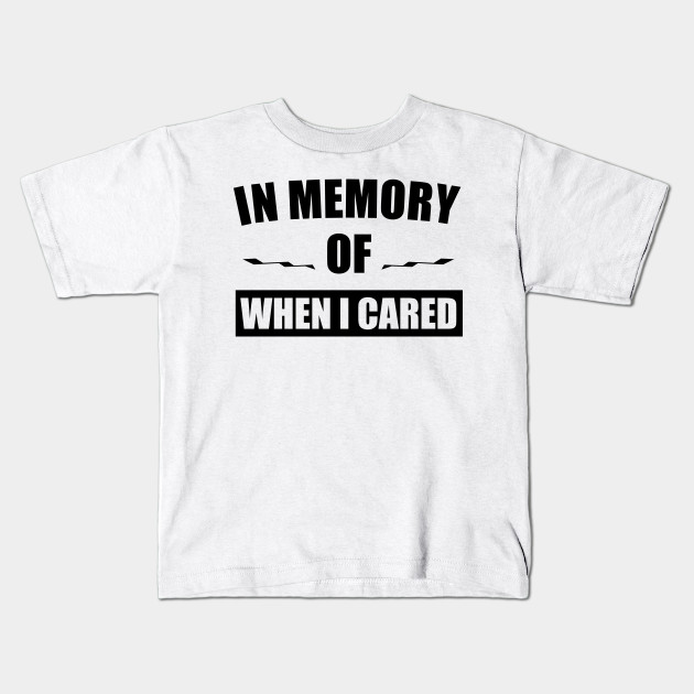 f7acbd651 IN MY MEMORY OF WHEN I CARED! GIFT IDEA - When I Cared - Kids T ...