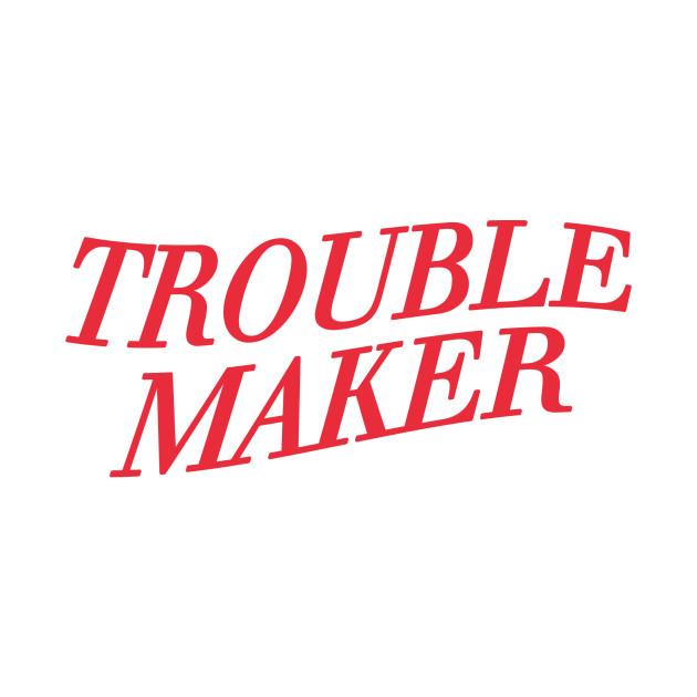 9d91b96b7 the TROUBLE MAKER - Troublemaker - Crewneck Sweatshirt | TeePublic