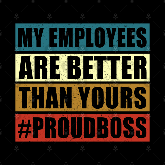 My Employees Are Better Than Yours | Proud Boss Gift