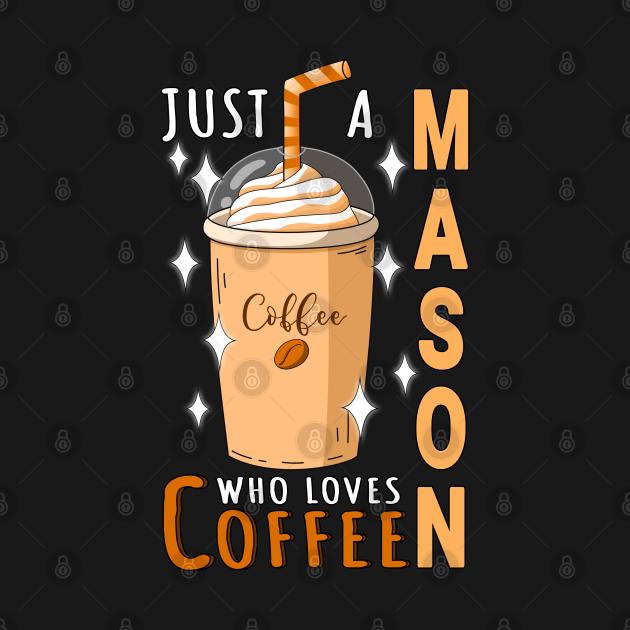 Mason Who Loves Coffee Design Quote