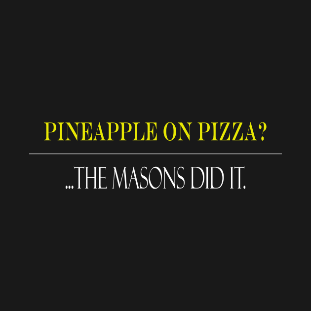 Pineapple on Pizza?... Masons did it.