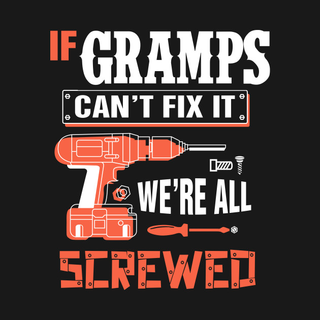 If Gramps Can T Fix It We Re All Screwed Grandpa Gramps Gramps Grandpa Mug Teepublic
