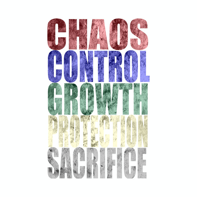 Chaos, Control, Growth, Protection, Sacrifice